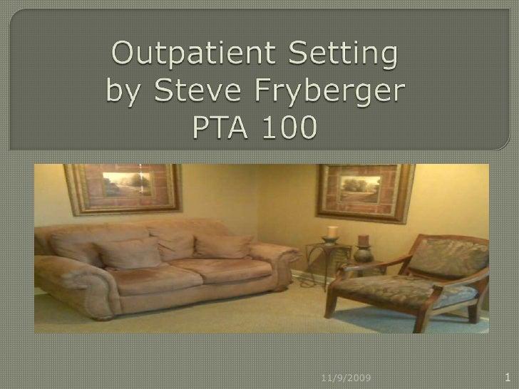 Outpatient Setting by Steve FrybergerPTA 100<br />11/8/2009<br />1<br />