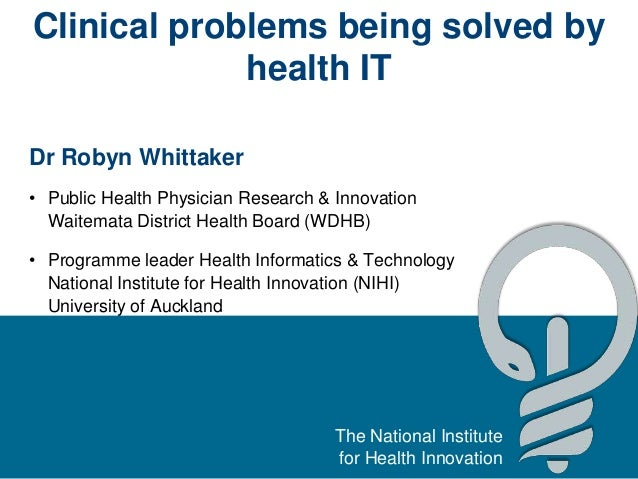The National Institutefor Health InnovationClinical problems being solved byhealth ITDr Robyn Whittaker• Public Health Phy...