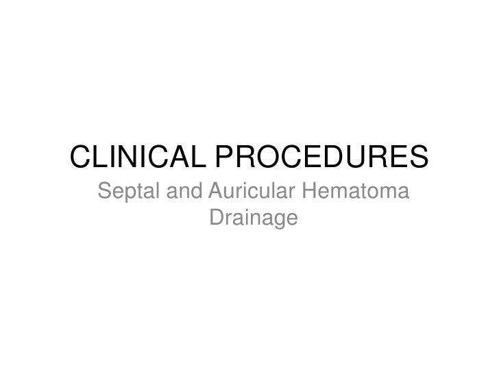 CLINICAL PROCEDURES Septal and Auricular Hematoma            Drainage