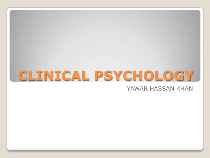 CLINICAL PSYCHOLOGY           YAWAR HASSAN KHAN