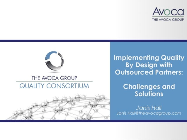 1 Implementing Quality By Design with Outsourced Partners: Challenges and Solutions Janis Hall Janis.Hall@theavocagroup.com