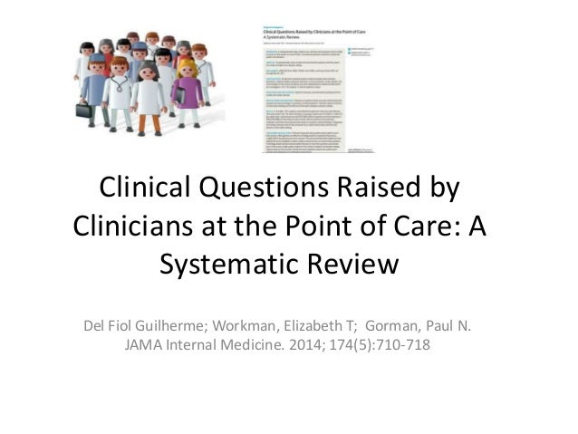Clinical Questions Raised by Clinicians at the Point of Care: A Systematic Review Del Fiol Guilherme; Workman, Elizabeth T...