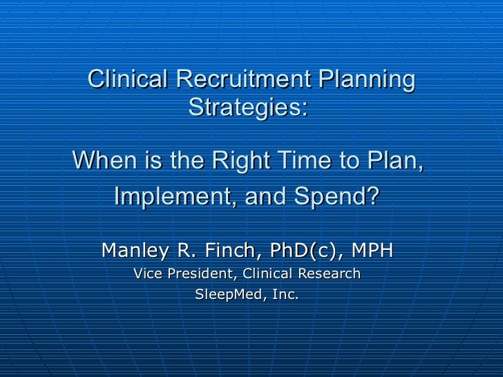 Clinical Recruitment Planning Strategies:  When is the Right Time to Plan,  Implement, and Spend?   Manley R. Finch, PhD(c...