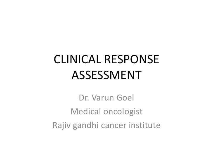 CLINICAL RESPONSE   ASSESSMENT       Dr. Varun Goel     Medical oncologistRajiv gandhi cancer institute