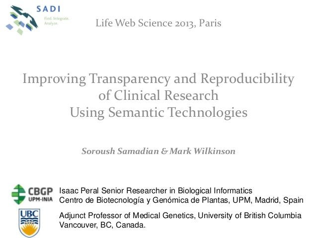 Life Web Science 2013, ParisImproving Transparency and Reproducibilityof Clinical ResearchUsing Semantic TechnologiesSorou...