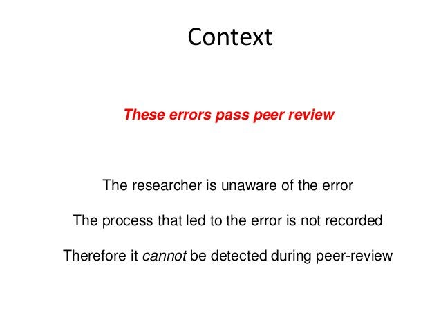ContextThese errors pass peer reviewThe researcher is unaware of the errorThe process that led to the error is not recorde...