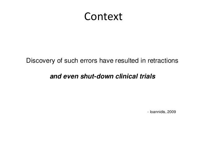 ContextDiscovery of such errors have resulted in retractionsand even shut-down clinical trials- Ioannidis, 2009