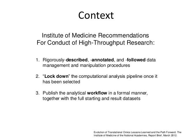 ContextInstitute of Medicine RecommendationsFor Conduct of High-Throughput Research:Evolution of Translational Omics Lesso...