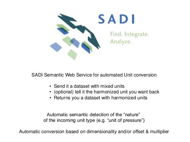 SADI Semantic Web Service for automated Unit conversion• Send it a dataset with mixed units• (optional) tell it the harmon...