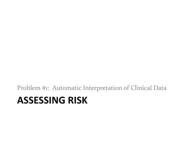 ASSESSING RISKProblem #1: Automatic Interpretation of Clinical Data