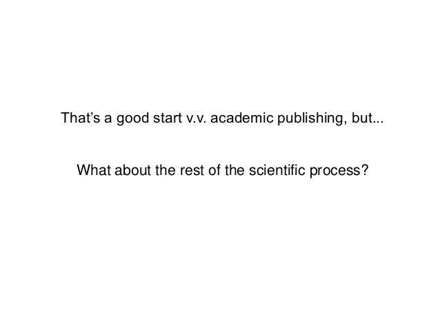 That's a good start v.v. academic publishing, but...What about the rest of the scientific process?