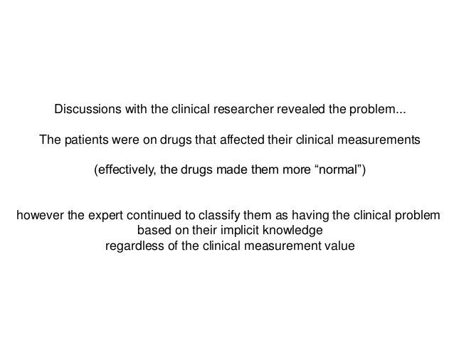 Discussions with the clinical researcher revealed the problem...The patients were on drugs that affected their clinical me...