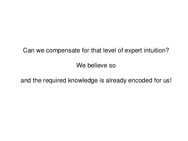 Can we compensate for that level of expert intuition?We believe soand the required knowledge is already encoded for us!