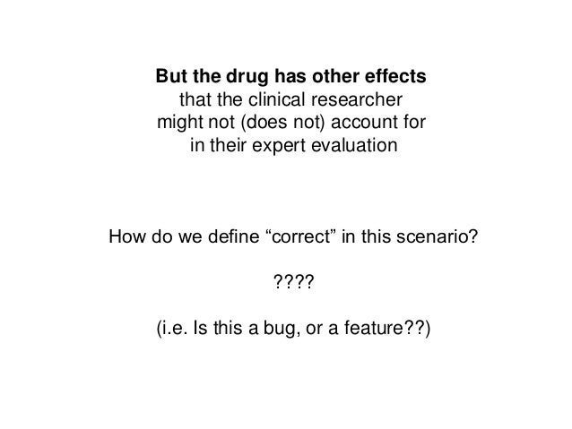 But the drug has other effectsthat the clinical researchermight not (does not) account forin their expert evaluationHow do...