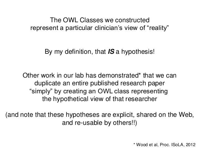 """The OWL Classes we constructedrepresent a particular clinician's view of """"reality""""By my definition, that IS a hypothesis!O..."""