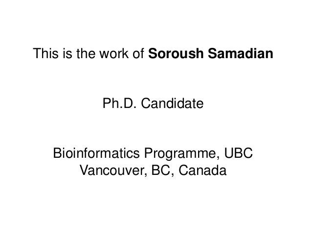 This is the work of Soroush SamadianPh.D. CandidateBioinformatics Programme, UBCVancouver, BC, Canada