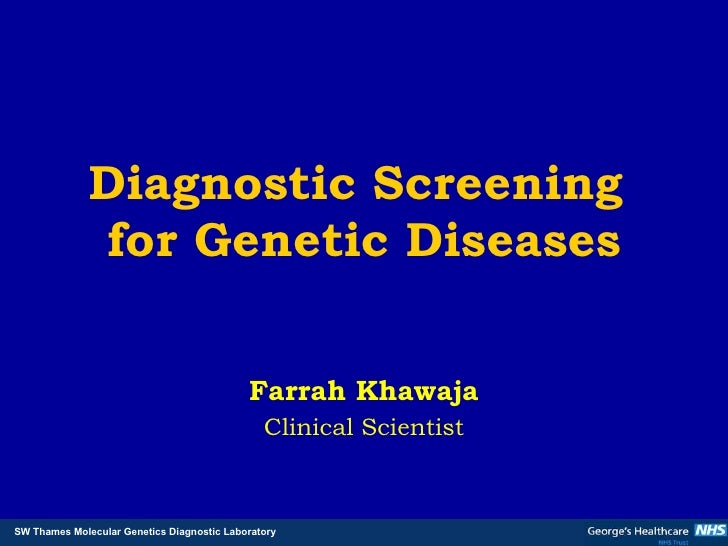 Diagnostic Screening  for Genetic Diseases Farrah Khawaja Clinical Scientist