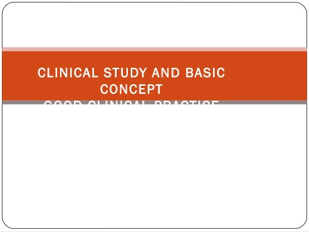 CLINICAL STUDY AND BASIC        CONCEPT GOOD CLINICAL PRACTICE
