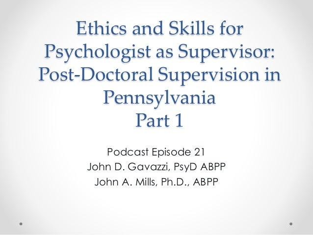 Ethics and Skills for Psychologist as Supervisor: Post-Doctoral Supervision in Pennsylvania Part 1 Podcast Episode 21 John...