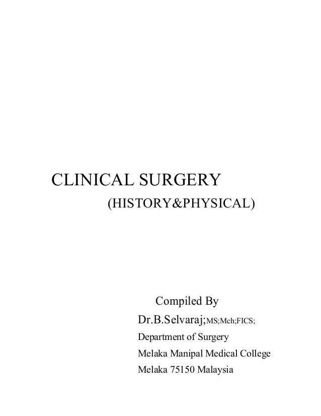 CLINICAL SURGERY (HISTORY&PHYSICAL) Compiled By Dr.B.Selvaraj;MS;Mch;FICS; Department of Surgery Melaka Manipal Medical Co...