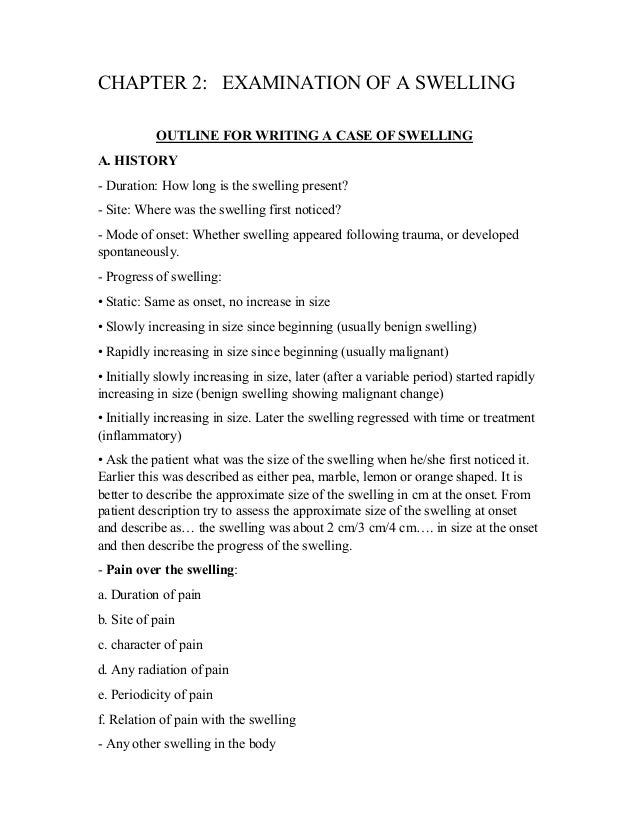 CHAPTER 2: EXAMINATION OF A SWELLING OUTLINE FOR WRITING A CASE OF SWELLING A. HISTORY - Duration: How long is the swellin...