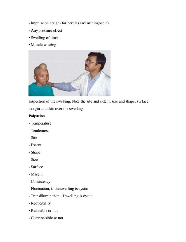 - Impulse on cough (for hernias and meningocele) - Any pressure effect • Swelling of limbs • Muscle wasting Inspection of ...