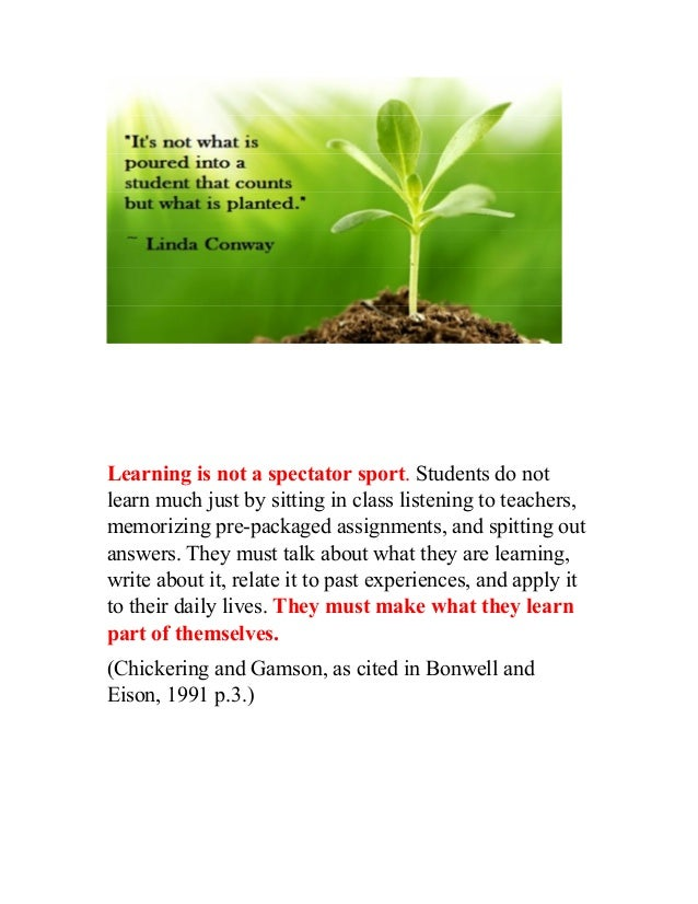 Learning is not a spectator sport. Students do not learn much just by sitting in class listening to teachers, memorizing p...