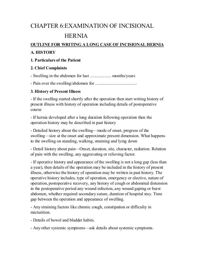 CHAPTER 6:EXAMINATION OF INCISIONAL HERNIA OUTLINE FOR WRITING A LONG CASE OF INCISIONAL HERNIA A. HISTORY 1. Particulars ...