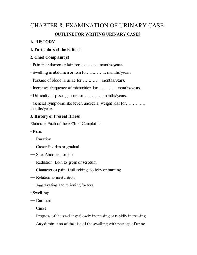 CHAPTER 8: EXAMINATION OF URINARY CASE OUTLINE FOR WRITING URINARY CASES A. HISTORY 1. Particulars of the Patient 2. Chief...
