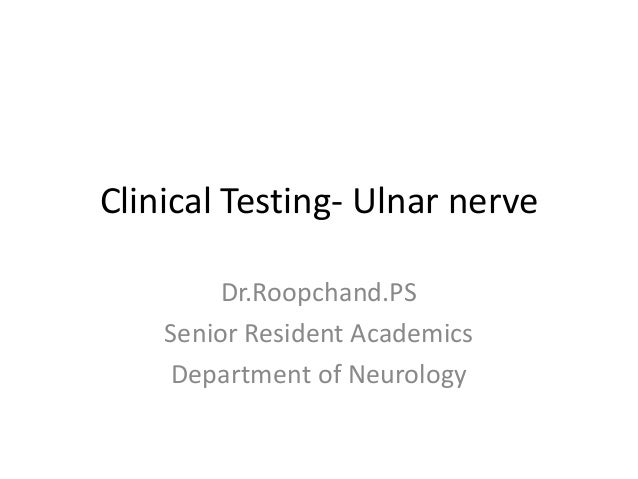 Clinical Testing- Ulnar nerve         Dr.Roopchand.PS    Senior Resident Academics    Department of Neurology