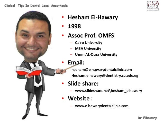 Dr.Elhawary Clinical Tips In Dental Local Anesthesia • Hesham El-Hawary • 1998 • Assoc Prof. OMFS – Cairo University – MSA...