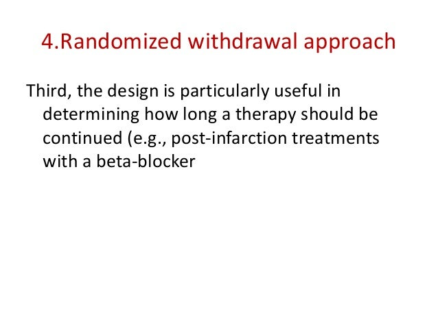 4.Randomized withdrawal approach Third, the design is particularly useful in determining how long a therapy should be cont...