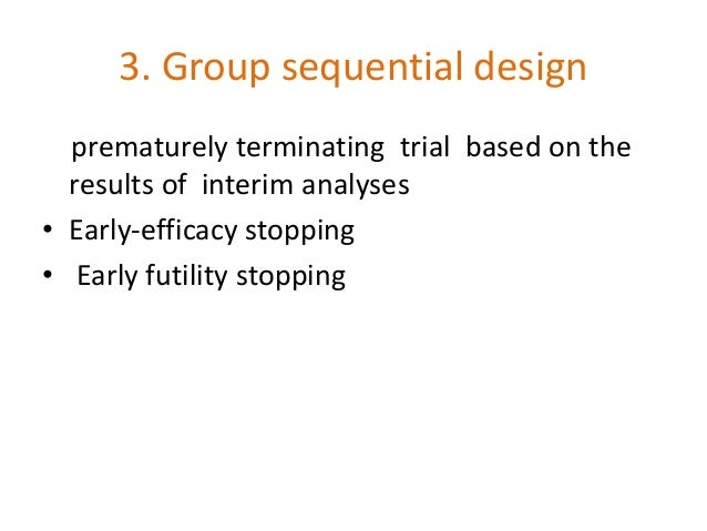 (4) Drop-Losers Design - allows dropping of treatment arm(s) during study based on interim analysis results -trial starts ...