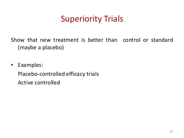 Non-Inferiority Trials -Show that new treatment Is not worse that the standard by more than some margin -Active control eq...