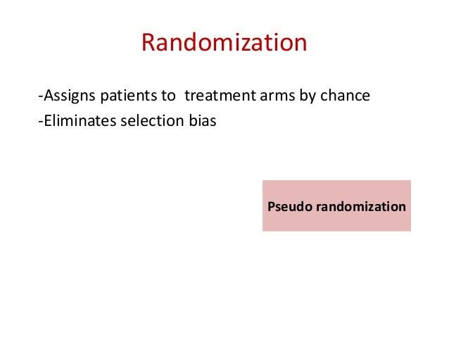 Randomization methods 1. Simple randomization 2. Block Randomization 3. Stratified Randomization ( age, gender, stage, sev...