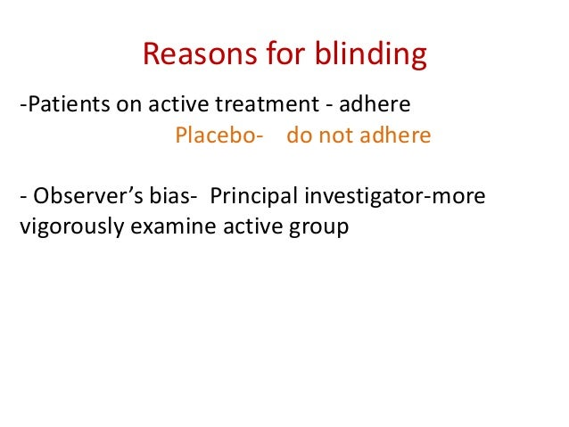 Blinding types • Open label • Single blind • Double blind • Triple blind • PROBE (Prospective Randomized Open with Blinded...