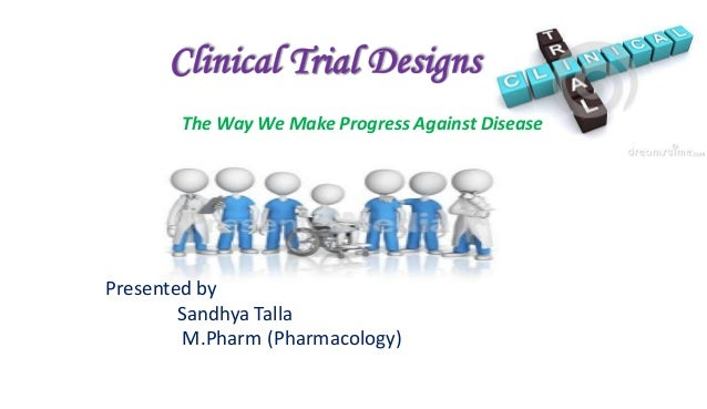 The Way We Make Progress Against Disease Presented by Sandhya Talla M.Pharm (Pharmacology)