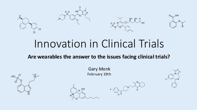 Innovation in Clinical Trials Are wearables the answer to the issues facing clinical trials? Gary Monk February 19th