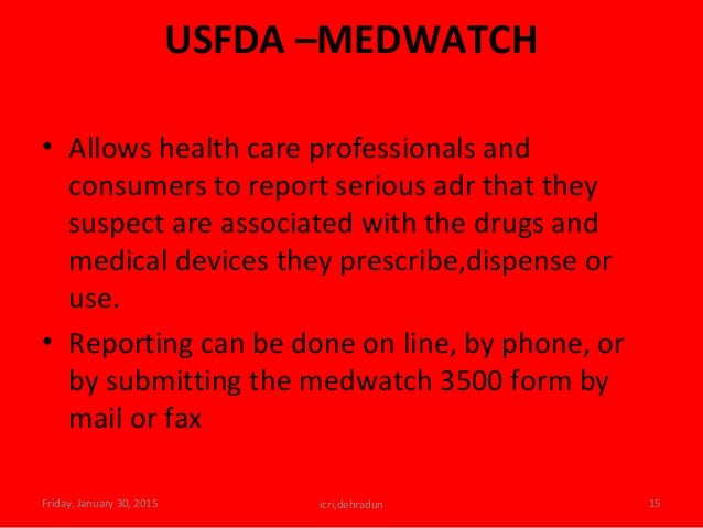 USFDA –MEDWATCH • Allows health care professionals and consumers to report serious adr that they suspect are associated wi...