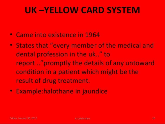 """UK –YELLOW CARD SYSTEM • Came into existence in 1964 • States that """"every member of the medical and dental profession in t..."""