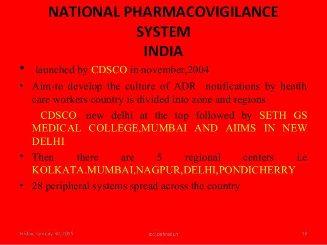 NATIONAL PHARMACOVIGILANCE SYSTEM INDIA • launched by CDSCO in november,2004 • Aim-to develop the culture of ADR notificat...