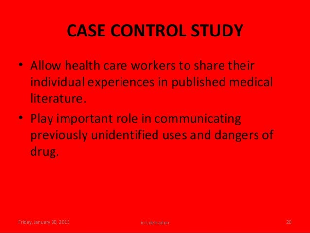 CASE CONTROL STUDY • Allow health care workers to share their individual experiences in published medical literature. • Pl...