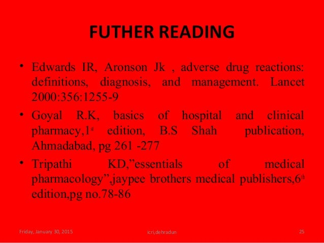 FUTHER READING • Edwards IR, Aronson Jk , adverse drug reactions: definitions, diagnosis, and management. Lancet 2000:356:...