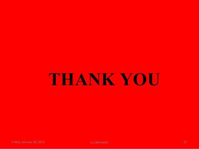 Friday, January 30, 2015 27icri,dehradun THANK YOU