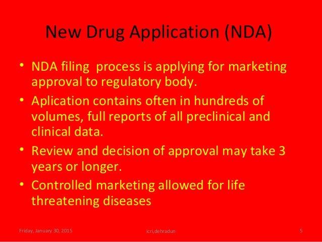 New Drug Application (NDA) • NDA filing process is applying for marketing approval to regulatory body. • Aplication contai...