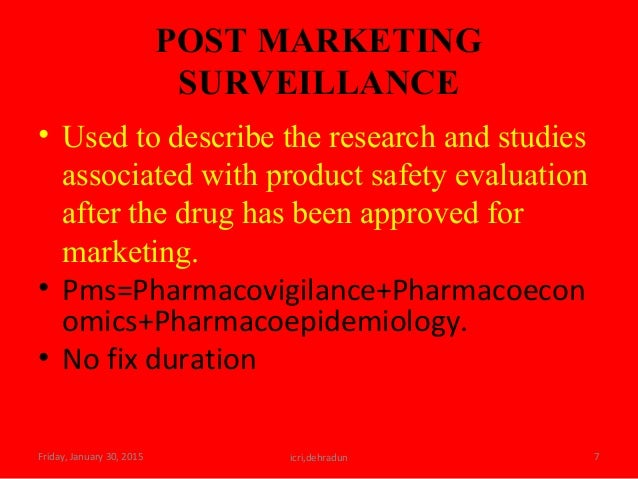 POST MARKETING SURVEILLANCE • Used to describe the research and studies associated with product safety evaluation after th...