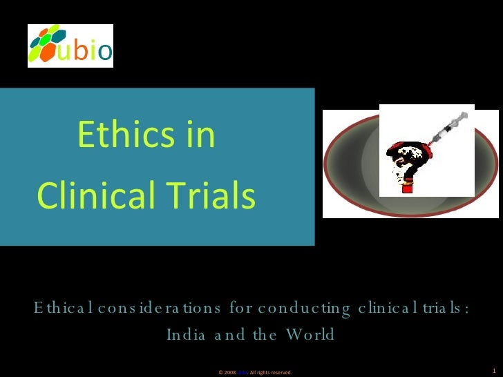 <ul><li>Ethics in </li></ul><ul><li>Clinical Trials </li></ul><ul><li>Ethical considerations for conducting clinical trial...