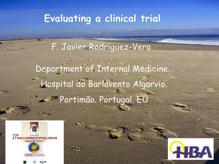 Evaluating a clinical trial   F. Javier Rodriguez-VeraDepartment of Internal Medicine. Hospital do Barlavento Algarvio.   ...