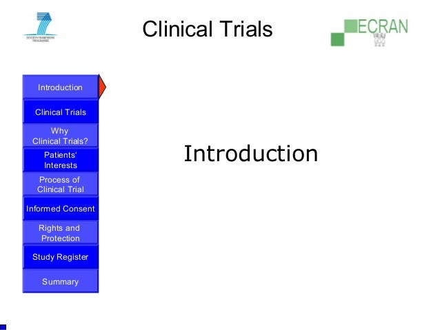Introduction Clinical Trials Why Clinical Trials? Process of Clinical Trial Informed Consent Patients' Interests Rights an...