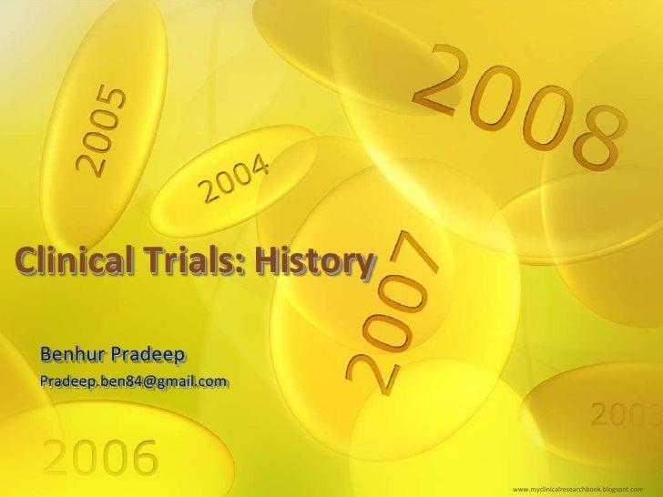 Clinical Trials: History<br />Benhur Pradeep<br />Pradeep.ben84@gmail.com<br />www.myclinicalresearchbook.blogspot.com<br />